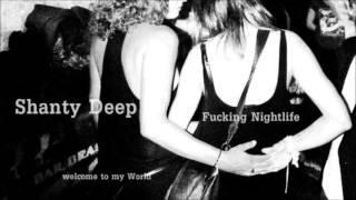 Shanty Deep -  Fucking Nightlife(welcome to my World)