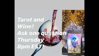 Wine and Tarot! Ask one question!! No negative vibes!