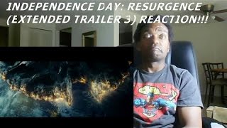 INDEPENDENCE DAY: RESURGENCE (EXTENDED TRAILER 3) - REACTION!!!!!