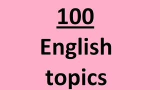 100 English topics on different subjects for English conversation. English speaking practice.