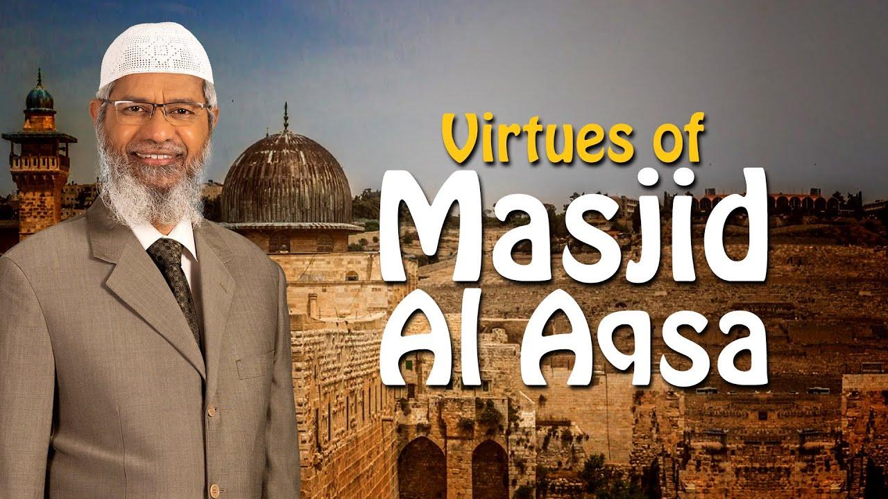Virtues of Masjid Al Aqsa - Dr Zakir Naik