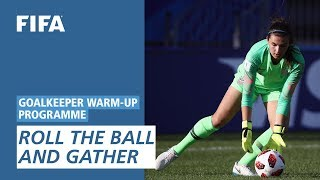 Roll the ball and gather [Goalkeeper Warm-Up Programme]