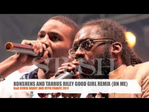 KONSHENS AND TARRUS RILEY GOOD GIRL D&H REMIX 2011