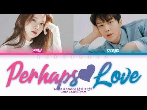 Im YoonA X Kim Seonho (임윤아 X 김선호) - Perhaps Love (사랑인가요) Lyrics (Han/Rom/Eng/Color Coded/Lyrics/가사)