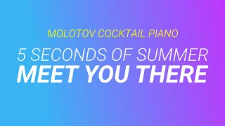 Meet You There - 5 Seconds of Summer cover by Molotov Cocktail Piano