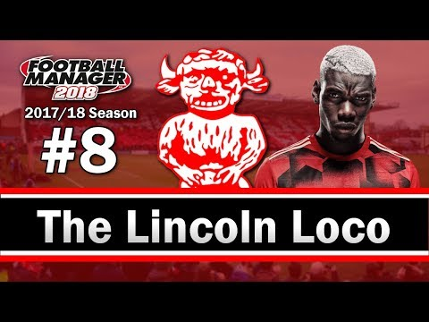 The Lincoln Loco - PAUL POGBA TO LINCOLN? - Lincoln City FC - Football Manager 2018 - S01 E08