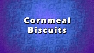 Cornmeal Biscuits  EASY RECIPES  EASY TO LEARN