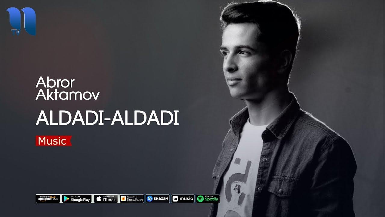 Abror Aktamov - Aldadi-aldadi | Аброр Актамов - Алдади-алдади (music version)