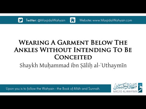 Wearing A Garment Below The Ankles Without Intending To Be Conceited | Shaykh Muḥammad Ibn Ṣāliḥ
