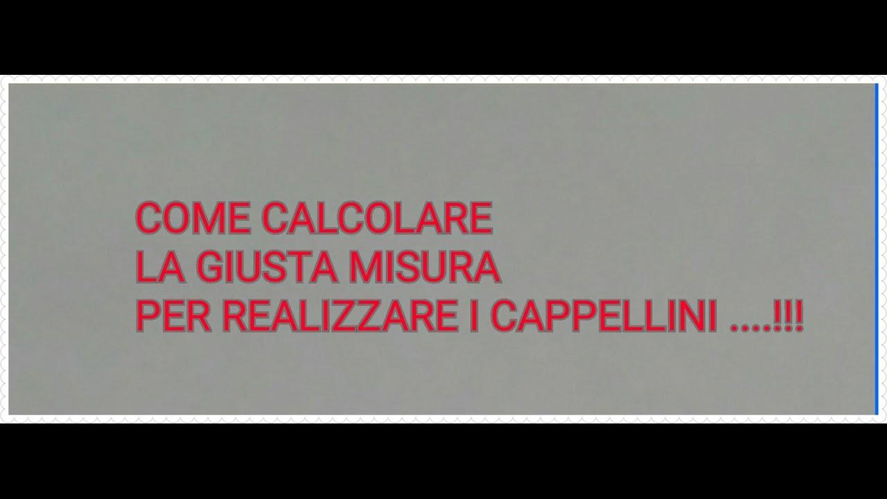 Estremamente COME CALCOLARE LE MISURE PER REALIZZARE I CAPPELLINI !!! - YouTube GX01