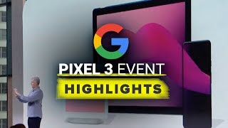 Google Pixel 3 event highlights: Phones, Hub and more