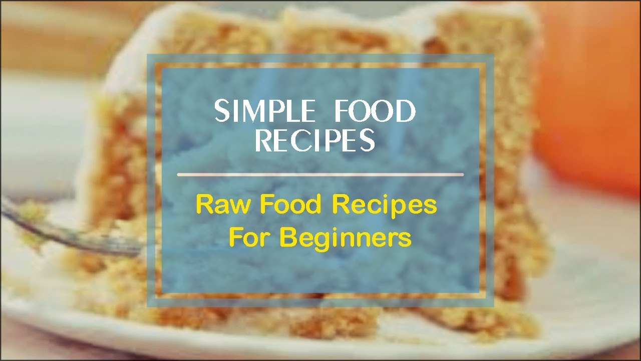 Raw food recipes for beginners youtube raw food recipes for beginners simple food recipes forumfinder Choice Image