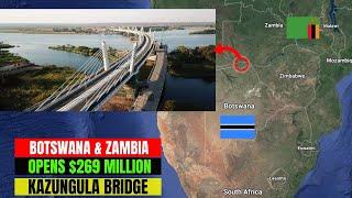 Botswana Zambia Opens 269 Million Kazungula Bridge