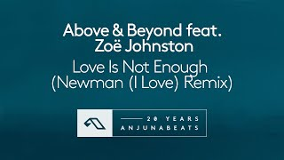 Above & Beyond feat. Zoë Johnston - Love Is Not Enough (Newman (I Love) Remix)