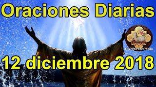 Oraciones diarias con amor Miércoles 12 Diciembre 2018 Palabra de vida Evangelio de hoy Guadalupe