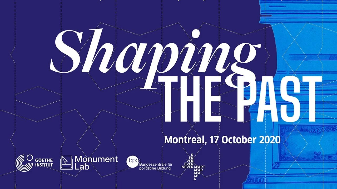 Montreal - Shaping the Past Unconference 2020 by Monument Lab and Goethe Institute