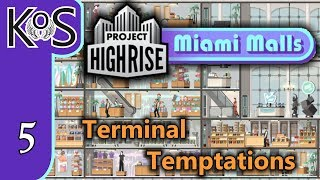 Project Highrise MIAMI MALLS DLC! Terminal Temptations Ep 5: BUILDING DECORATIVELY - Let