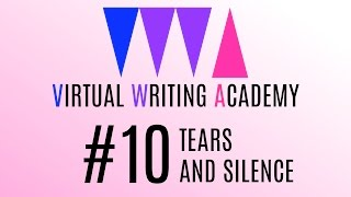 Virtual Writing Academy #10: TEARS AND SILENCE