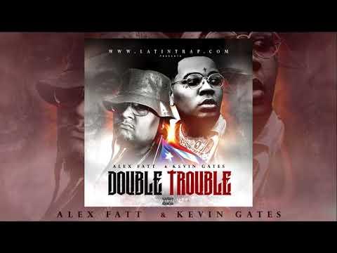 Alex Fatt X Kevin Gates - Double Trouble  Mixtape  #LatinTrap