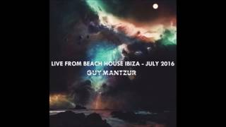 Guy mantzur Live From Beach house - Ibiza 24-07-16