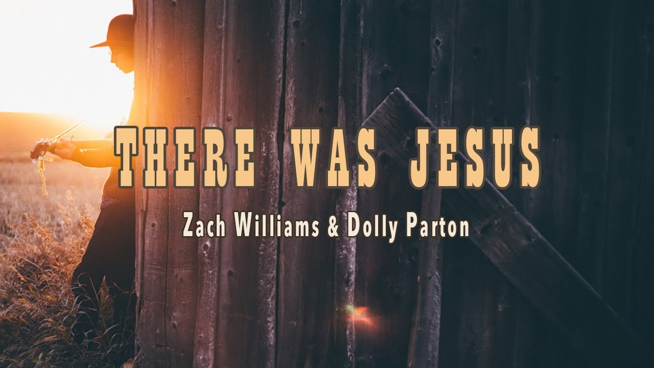 There Was Jesus - Zach Williams & Dolly Parton - Lyric Video