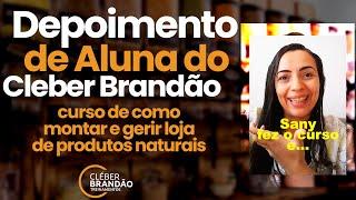Depoimento de uma aluna de CLEBER BRANDÃO sobre o CURSO para MONTAR LOJA DE PRODUTOS NATURAIS