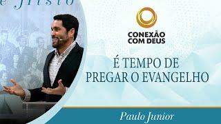 É Tempo de Pregar o Evangelho   Pr. Paulo Junior   Conexão com Deus