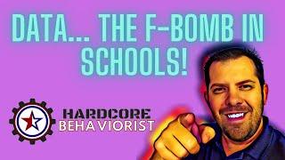 Hardcore Behaviorist | Data The F-Bomb in the School House!