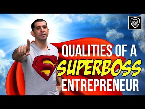 7 Qualities of a Superboss Entrepreneur