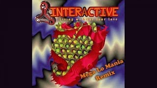 Interactive - Living Without Your Love (Mega Lo Mania Remix)