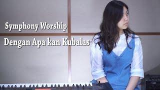 Dengan Apa Kan Kubalas - Symphony Worship   Cover by Nadia & Yoseph