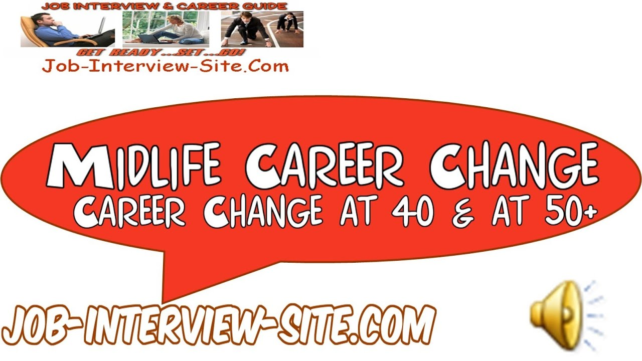 midlife career change how to change your career at or at  midlife career change how to change your career at 40 or at 50