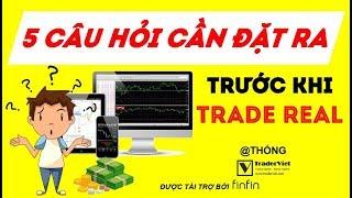 5 Câu Hỏi Trader Cần Đặt Ra Trước Khi Trade Real