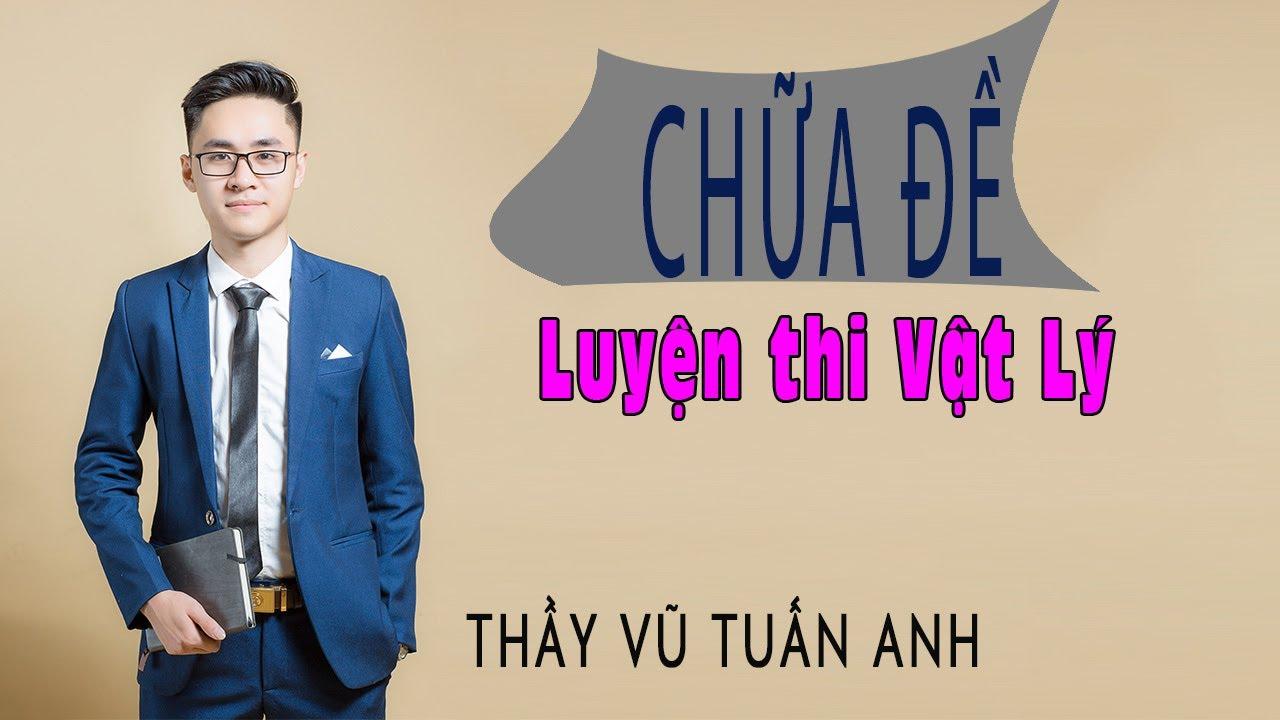 [Live 2k3 - Buổi 49] Chữa Đề Nam Định Vừa Thi (14) | Luyện thi Vật Lý - thầy Vũ Tuấn Anh