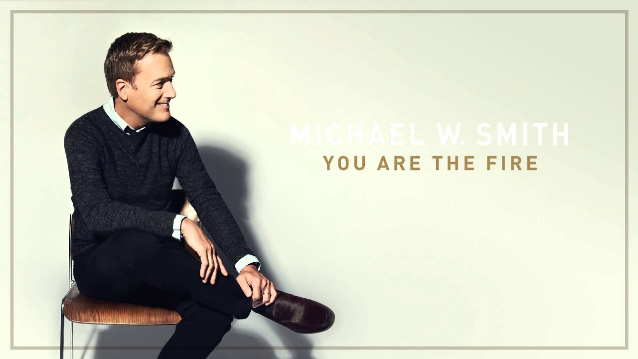 Michael W. Smith - You Are The Fire (Audio)