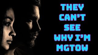 "MGTOW - ""Aren't You Sad to Be MGTOW?!"" 