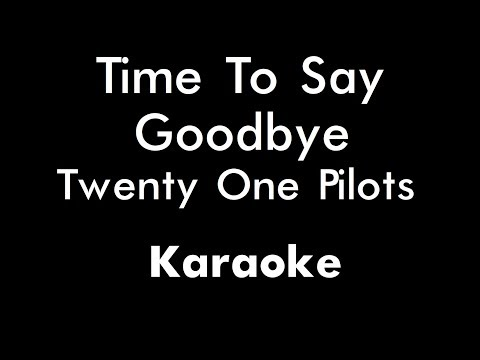 Twenty One Pilots - Time To Say Goodbye (Karaoke)