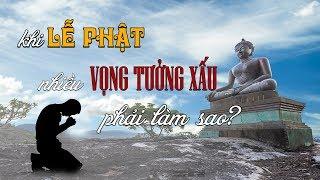 Khi Lễ Phật Nhiều Vọng Tưởng Xấu Phải Làm Sao?  | Phạm Thị Yến (Tâm Chiếu Hoàn Quán)