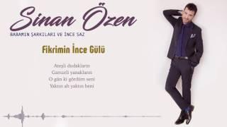 Sinan Özen - Fikrimin İnce Gülü (Lyric Video)