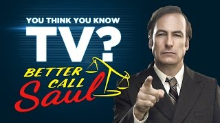 Better Call Saul - You Think You Know TV?