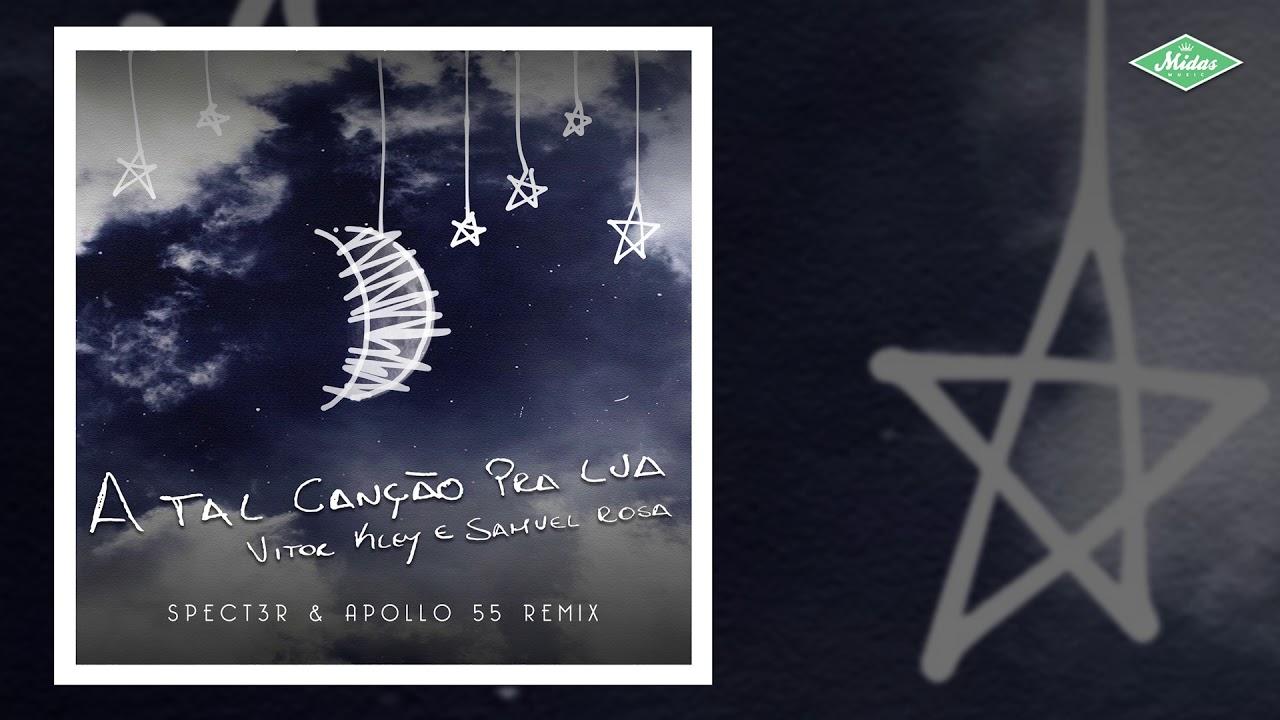 Vitor Kley & Samuel Rosa - A Tal Canção Pra Lua (Spect3r & Apollo 55 Remix)