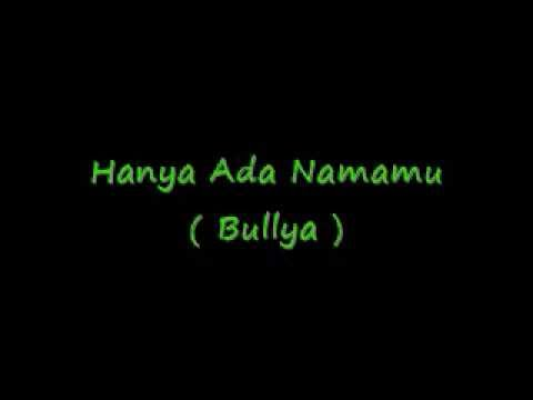 Bullya - Hanya Ada Namamu Lirik