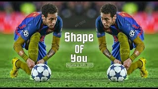 Neymar Jr ▶ Shape Of You • Magnífico Player • Goals & Skills 2017