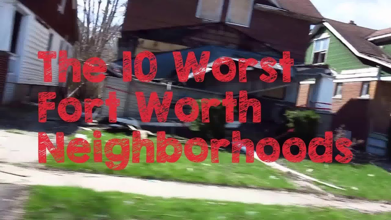 these are the 10 worst fort worth neighborhoods to live youtube. Black Bedroom Furniture Sets. Home Design Ideas