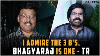 I admire the 3 B's, Bhagyaraj is One - TR