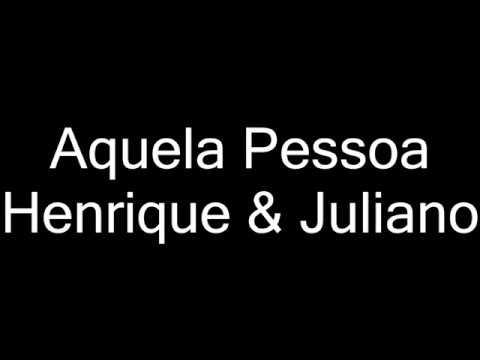 Henrique E Juliano - Aquela Pessoa Hit Sertanejo