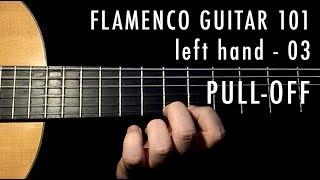 Flamenco Guitar 101 - 03 - Left Hand 03 - Pull Offs