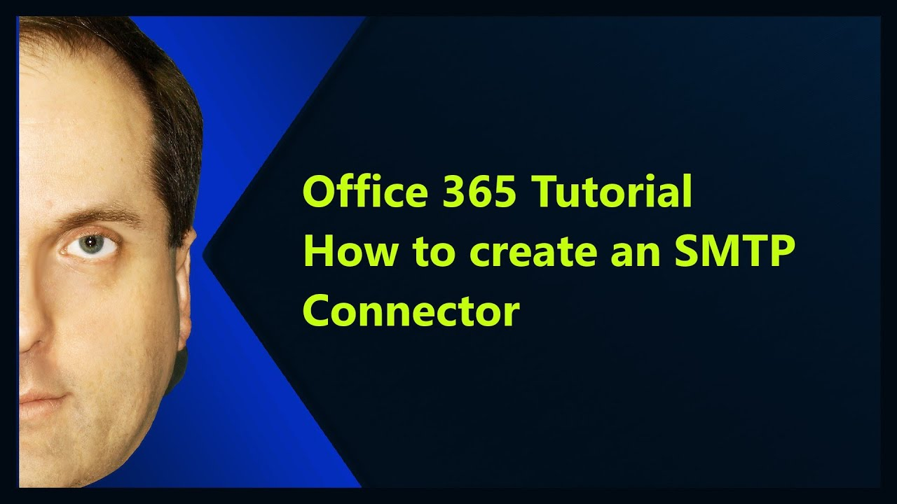 Office 365 Tutorial How To Create An SMTP Connector