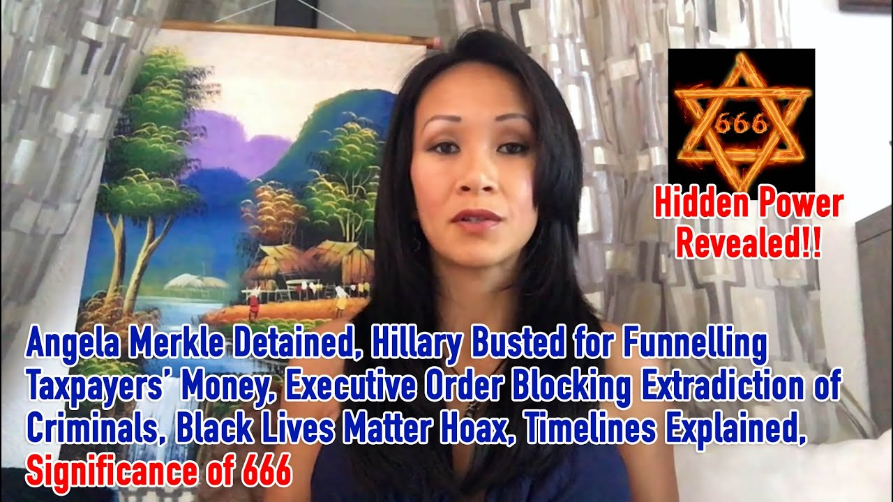A. Merkle Detained, Hillary Busted, Trump Blocking Criminals, Black Lives Matter Hoax, 666 Explained