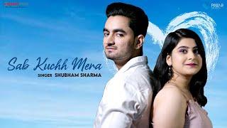 Sab Kuchh Mera (Shubham Shrma) Mp3 Song Download